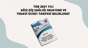 TDB 2021 YILI AĞIZ DİŞ SAĞLIĞI MUAYENE VE TEDAVİ ÜCRET TARİFESİ BELİRLENDİ